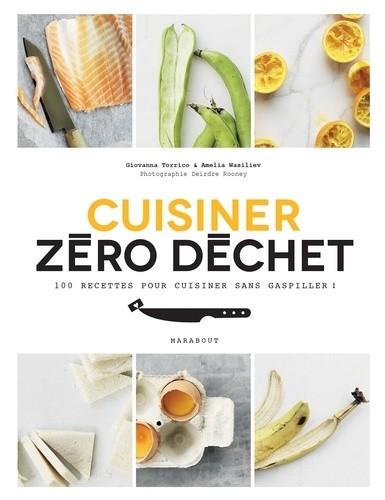 Cuisine zéro déchet - 100 recettes pour cuisiner sans gaspiller !