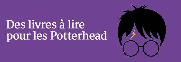 Des livres à lire pour les Potterhead