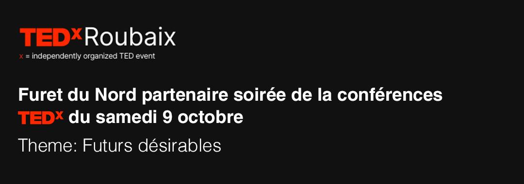 Conférence Tedx Roubaix et Furet du Nord